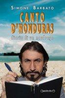 Canto d'Honduras. Diario di un naufrago - Barbato Simone