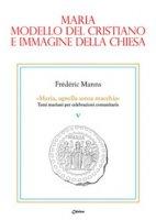 Maria, modello del cristiano e immagine della Chiesa - Frédéric Manns