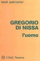 L'uomo - Gregorio di Nissa (san)