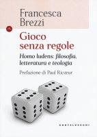 Gioco senza regole - Francesca Brezzi