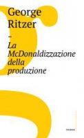 La McDonaldizzazione della produzione - George Ritzer