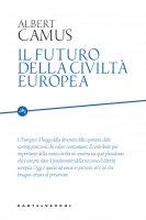 Il futuro della civiltà europea - Albert Camus