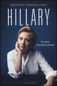Copertina di 'Hillary. Vita e potere in una dynasty americana'