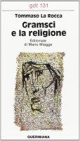 Gramsci e la religione (gdt 131) - La Rocca Tommaso