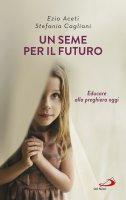 Un seme per il futuro - Ezio Aceti, Stefania Cagliani