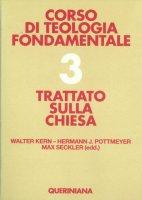 Corso di teologia fondamentale [vol_3] / Trattato sulla Chiesa