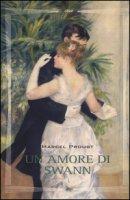 Un amore di Swann. Ediz. illustrata - Proust Marcel