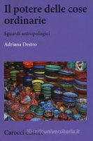 Il potere delle cose ordinarie - Adriana Destro