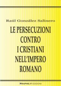 Copertina di 'Le persecuzioni contro i cristiani nell'impero romano. Approccio critico'