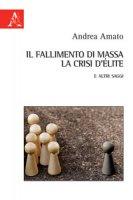 Il fallimento di massa, la crisi d'élite e altri saggi - Amato Andrea