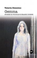 Gemma. Storie di piccole e grandi donne - Cimmino Valeria