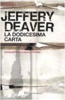 La dodicesima carta - Deaver Jeffery