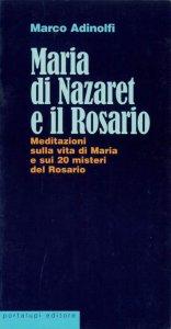 Copertina di 'Maria di Nazaret e il rosario. Meditazioni sulla vita di Maria e sui 20 misteri del rosario'