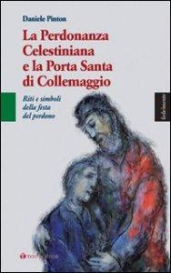 Copertina di 'Perdonanza Celestiniana e la Porta Santa di Collemaggio'