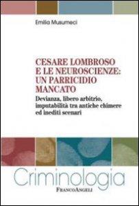 Copertina di 'Cesare Lombroso e le neuroscienze: un parricidio mancato. Devianza, libero arbitrio, imputabilità tra antiche chimere ed inediti scenari'