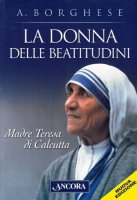 La donna delle beatitudini. Madre Teresa di Calcutta - Borghese Annalisa