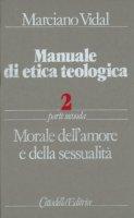 Manuale di etica teologica [vol_2.2] / Morale dell'Amore e della sessualità - Vidal Marciano