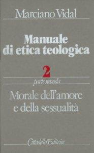 Copertina di 'Manuale di etica teologica [vol_2.2] / Morale dell'Amore e della sessualità'