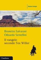 Il vangelo secondo Tex Willer - Brunetto Salvarani, Odoardo Semellini