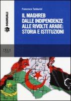 Il Maghreb dalle indipendenze alle rivolte arabe: storia e istituzioni - Tamburini Francesco