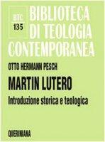 Martin Lutero. Introduzione storica e teologica (BTC 135) - Pesch Otto Herman