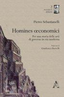 Homines oeconomici. Per una storia delle arti di governo in età moderna - Sebastianelli Pietro