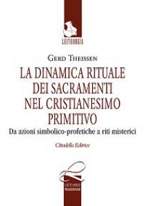 Copertina di 'Dinamica rituale dei sacramenti nel cristianesimo primitivo (La)'