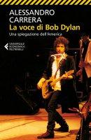 La voce di Bob Dylan - Alessandro  Carrera