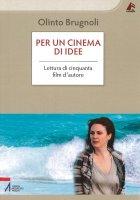 Per un cinema di idee - Olinto Brugnoli