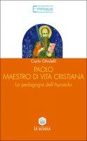 Paolo, maestro di vita cristiana. La pedagogia dell'apostolo - Ghidelli Carlo