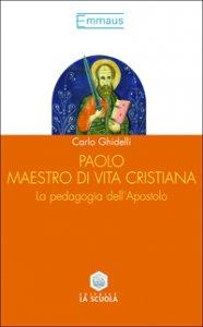 Copertina di 'Paolo, maestro di vita cristiana. La pedagogia dell'apostolo'