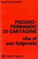 Vita di san Fulgenzio - Pseudo Ferrando da Cartagine