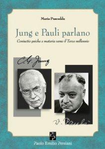 Copertina di 'Jung e Pauli parlano. Coniuctio psiche e materia verso il Terzo millennio'