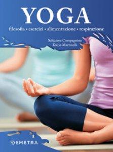 Copertina di 'Yoga. Filosofia, esercizi, alimentazione, respirazione'