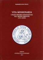 Vita missionaria. I frati minori conventuali nel Medio Oriente (1911-2010) - Chilin Massimiliano