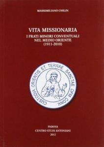 Copertina di 'Vita missionaria. I frati minori conventuali nel Medio Oriente (1911-2010)'