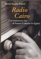 Radio Cairo. L'avventurosa vita di Fausta Cialente in Egitto - Palieri Maria Serena