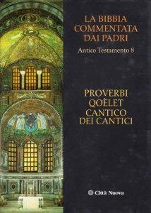Copertina di 'La Bibbia commentata dai Padri. Antico Testamento [vol_8] /  Proverbi, Qoelet, Cantico dei Cantici'