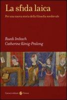 La sfida laica. Per una nuova storia della filosofia medievale - Imbach Ruedi, König-Pralong Catherine
