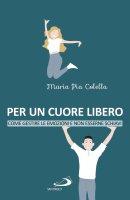 Per un cuore libero - Maria Pia Colella
