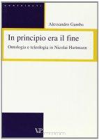 In principio era il fine. Ontologia e teologia in Nicolai Hartmann - Gamba Alessandro