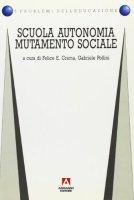Scuola, autonomia, mutamento sociale - Crema Felice E., Pollini Gabriele