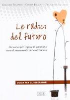 Le radici del futuro - Pirrone Cecilia, Scanziani Francesco