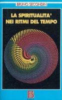 La spiritualità nei ritmi del tempo. Alla soglia del terzo millennio - Secondin Bruno