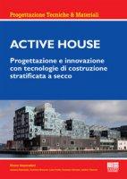 Active house. Progettazione e innovazione con tecnologie di costruzione stratificata a secco - Imperadori Marco