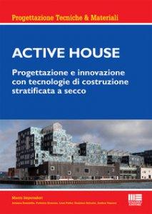 Copertina di 'Active house. Progettazione e innovazione con tecnologie di costruzione stratificata a secco'
