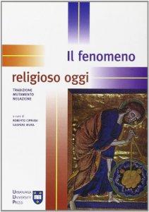 Copertina di 'Il fenomeno religioso oggi. Tradizione, mutamento, negazione'