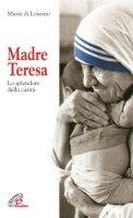 Madre Teresa. Lo splendore della carità - Di Lorenzo Maria