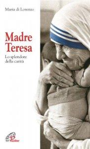 Copertina di 'Madre Teresa. Lo splendore della carità'