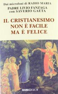 Copertina di 'Il cristianesimo non è facile ma è felice'